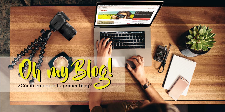 ¡Oh my blog! ¿Cómo empezar tu primer blog?